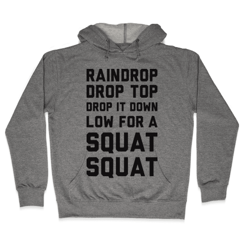 Raindrop Drop Top Drop It Down Low For A Squat Squat Hooded Sweatshirt