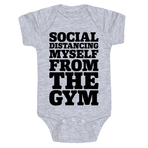 Social Distancing Myself From The Gym Baby One-Piece