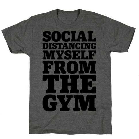 Social Distancing Myself From The Gym Mens/Unisex T-Shirt