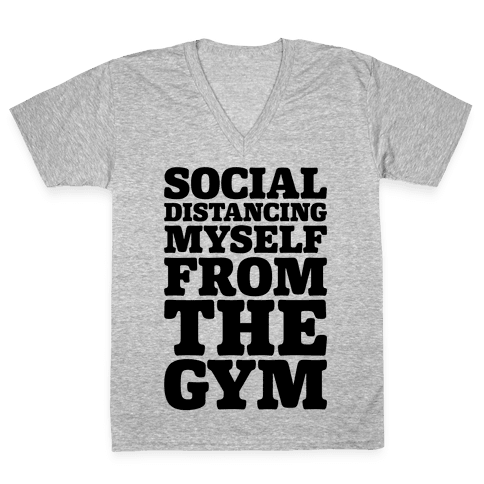 Social Distancing Myself From The Gym V-Neck Tee Shirt