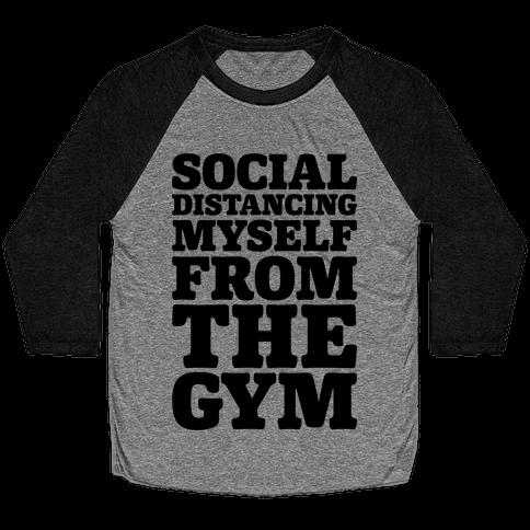 Social Distancing Myself From The Gym Baseball Tee