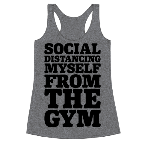 Social Distancing Myself From The Gym Racerback Tank Top