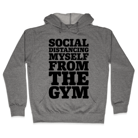 Social Distancing Myself From The Gym Hooded Sweatshirt
