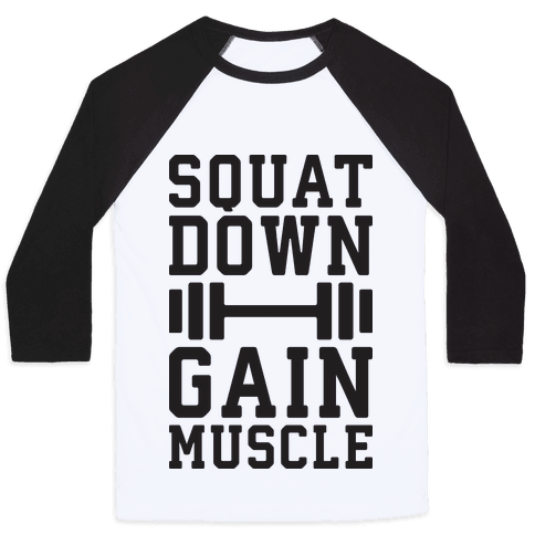 Squat Down Gain Muscle Baseball Tee