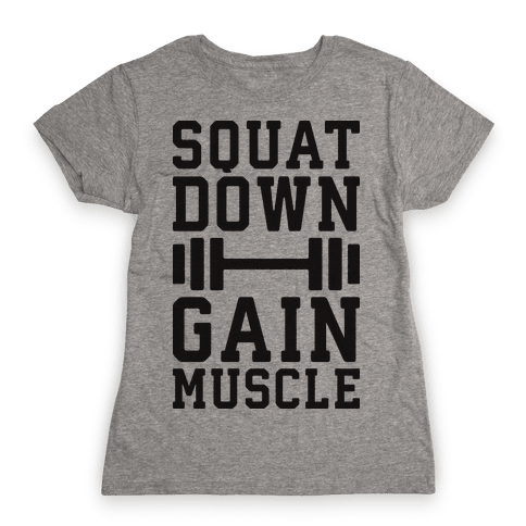 Squat Down Gain Muscle Womens T-Shirt