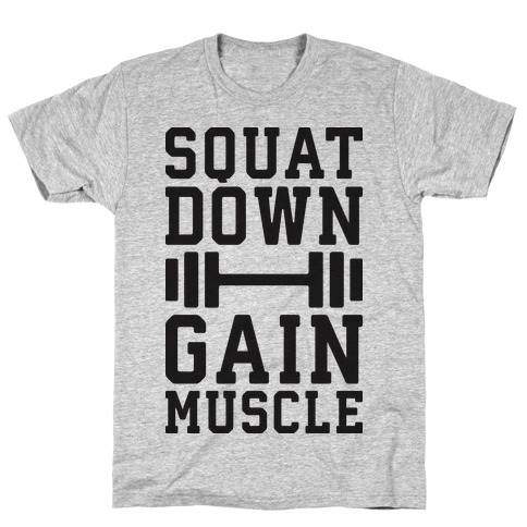 Squat Down Gain Muscle T-Shirt