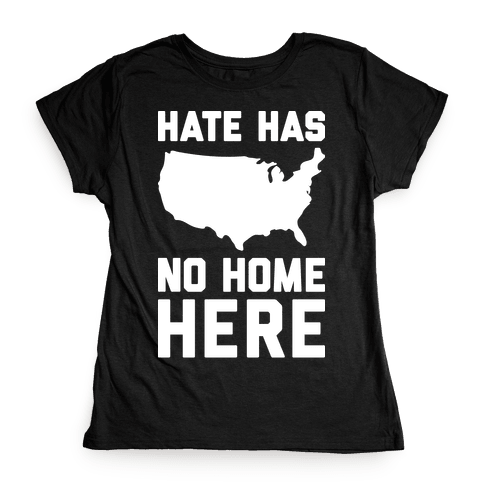 Hate Has No Home Here Womens T-Shirt