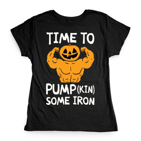Time To Pumpkin Some Iron Womens T-Shirt