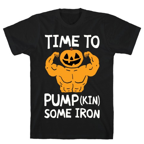 Time To Pumpkin Some Iron T-Shirt