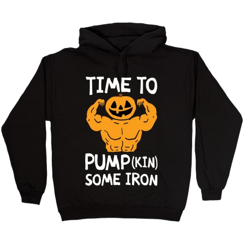 Time To Pumpkin Some Iron Hooded Sweatshirt