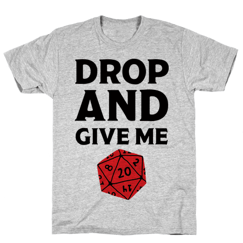 Drop And Give Me D20 Mens T-Shirt
