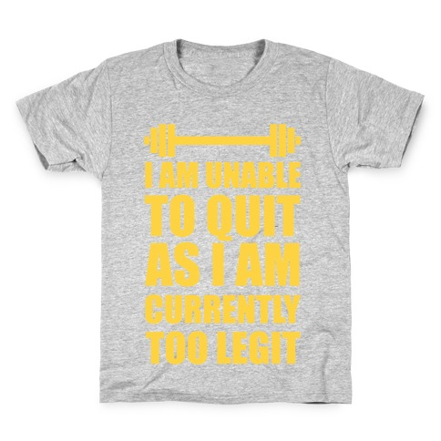 I Am Unable To Quit As I Am Currently Too Legit Kids T-Shirt