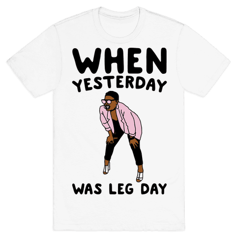 When Yesterday Was Leg Day Mens T-Shirt