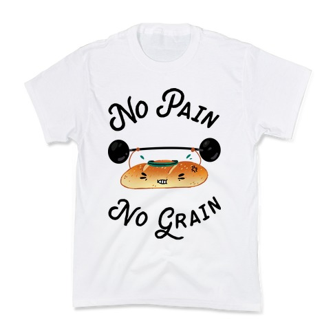 No Pain No Grain Kids T-Shirt