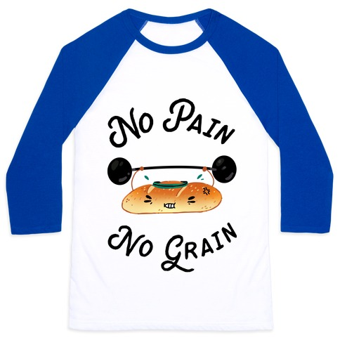No Pain No Grain Baseball Tee