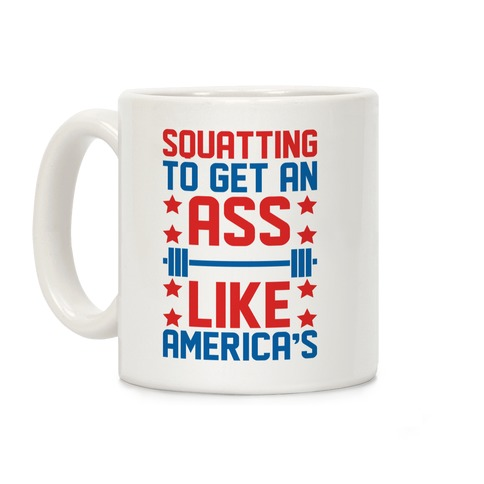 Squatting To Get An Ass Like America's Parody White Print Coffee Mug
