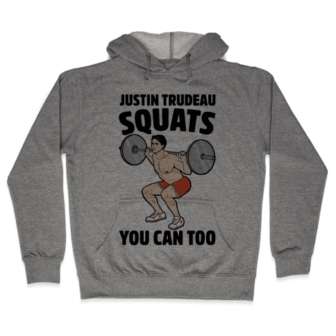 Justin Trudeau Squats You Can Too Hooded Sweatshirt