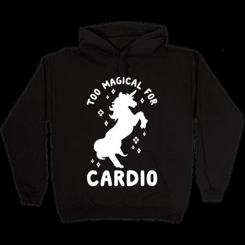 Too Magical For Cardio Hooded Sweatshirt