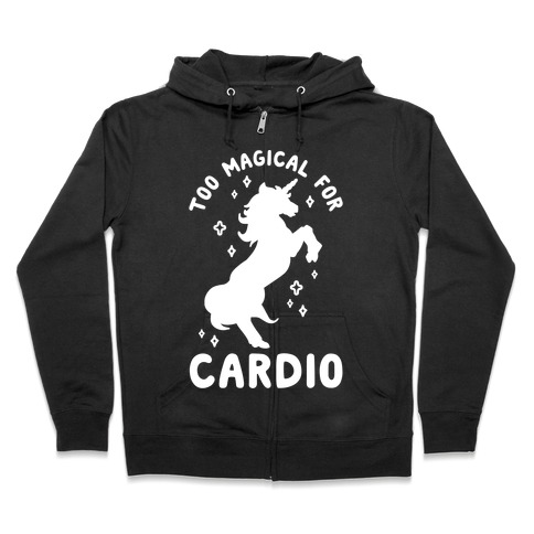 Too Magical For Cardio Zip Hoodie