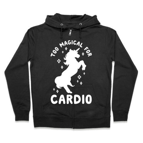 Too Magical For Cardio Zip Hoodie