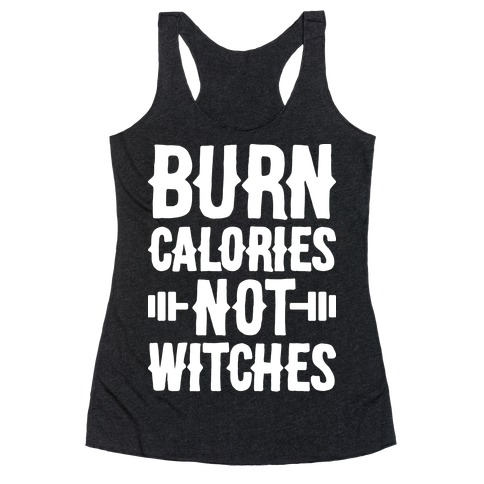 Burn Calories Not Witches Racerback Tank Top