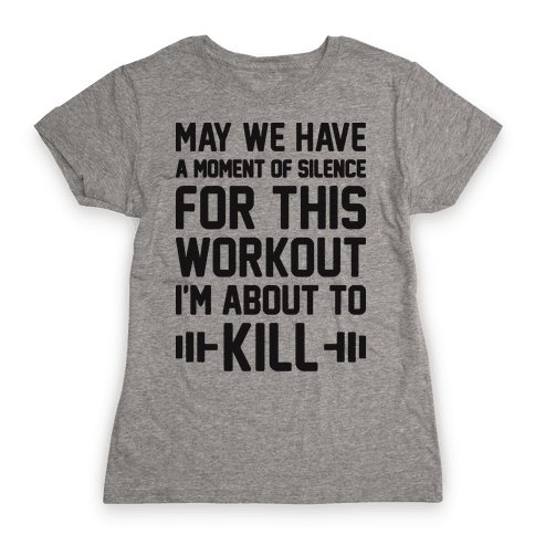 May We Have A Moment Of Silence For This Workout Womens T-Shirt