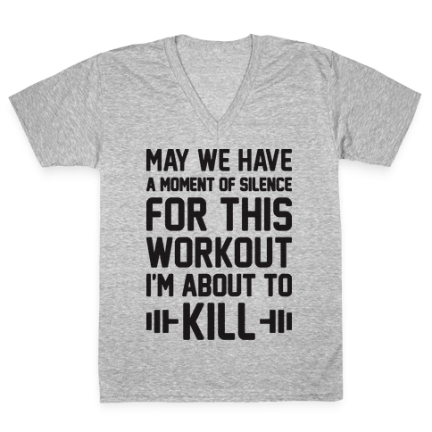 May We Have A Moment Of Silence For This Workout V-Neck Tee Shirt