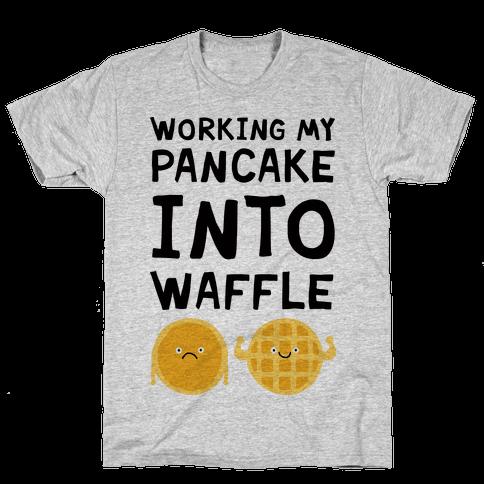 Working My Pancake Into Waffle Mens T-Shirt
