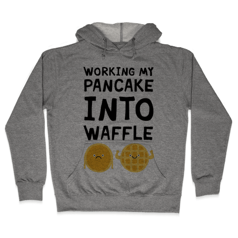 Working My Pancake Into Waffle Hooded Sweatshirt