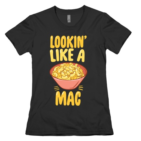 Lookin' Like a Mac Womens T-Shirt