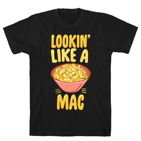 Lookin' Like a Mac T-Shirt