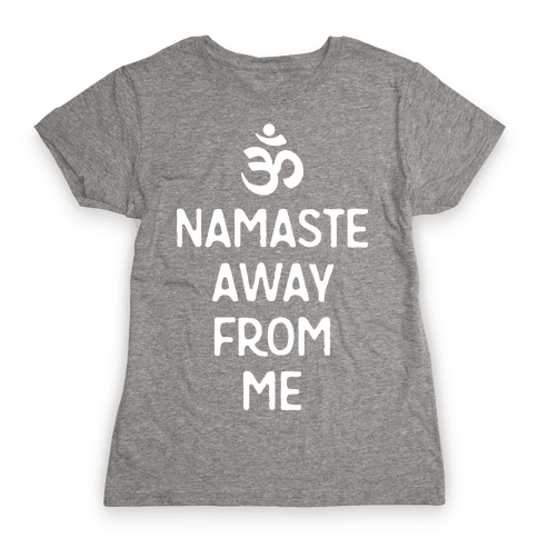 Namaste Away From Me Womens T-Shirt