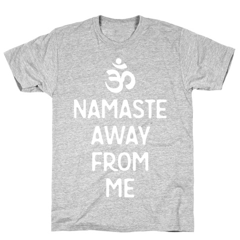 Namaste Away From Me Mens/Unisex T-Shirt