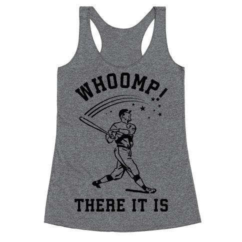 Whoomp There it is Racerback Tank Top