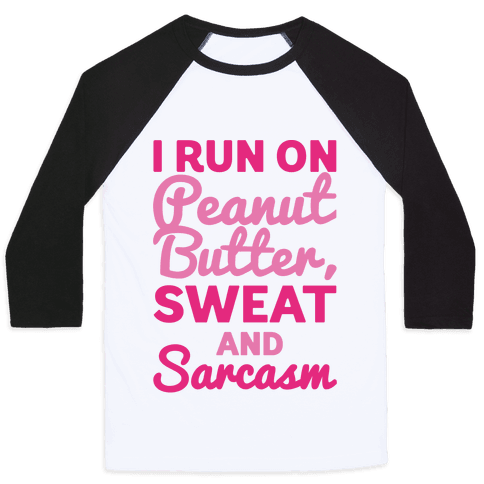 I Run On Peanut Butter Sweat and Sarcasm Baseball Tee
