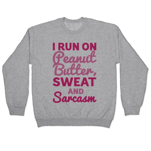 I Run On Peanut Butter Sweat and Sarcasm Pullover