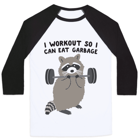 I Workout So I Can Eat Garbage Baseball Tee