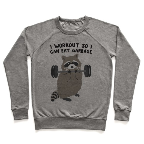 I Workout So I Can Eat Garbage Pullover