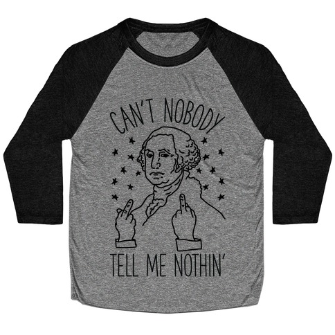 Can't Nobody Tell Me Nothin' George Washington Baseball Tee