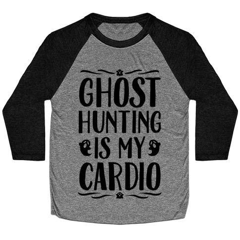 Ghost Hunting Is My Cardio Baseball Tee