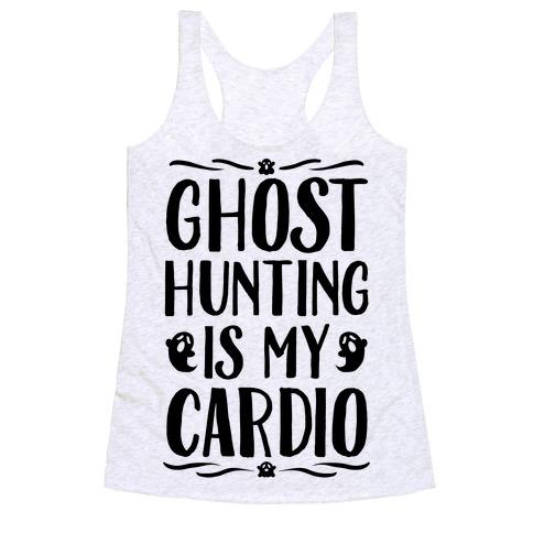 Ghost Hunting Is My Cardio Racerback Tank Top