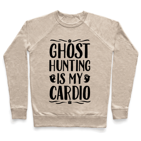 Ghost Hunting Is My Cardio Pullover