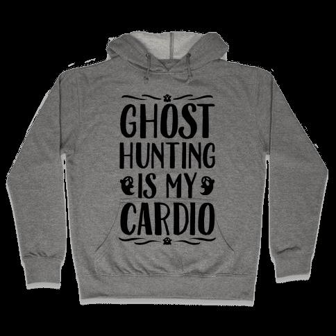 Ghost Hunting Is My Cardio Hooded Sweatshirt