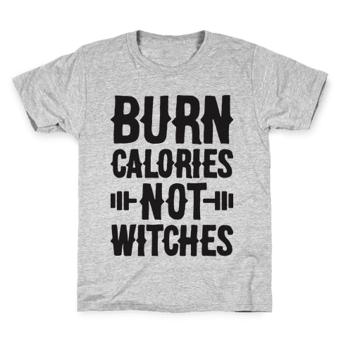 Burn Calories Not Witches Kids T-Shirt