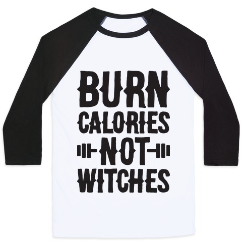 Burn Calories Not Witches Baseball Tee