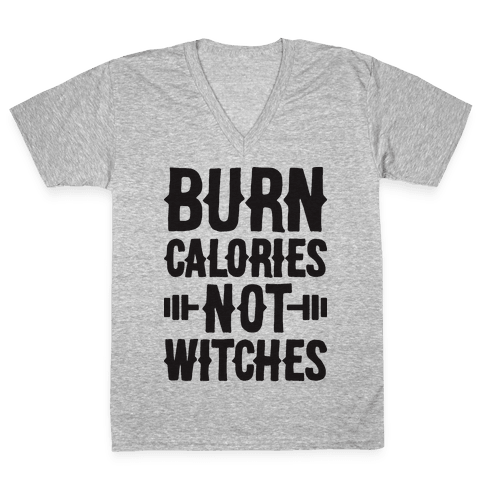 Burn Calories Not Witches V-Neck Tee Shirt