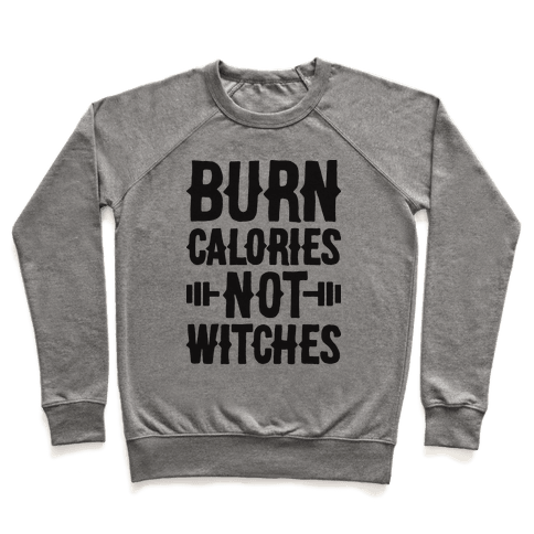Burn Calories Not Witches Pullover