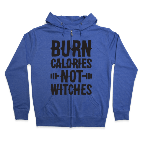 Burn Calories Not Witches Zip Hoodie