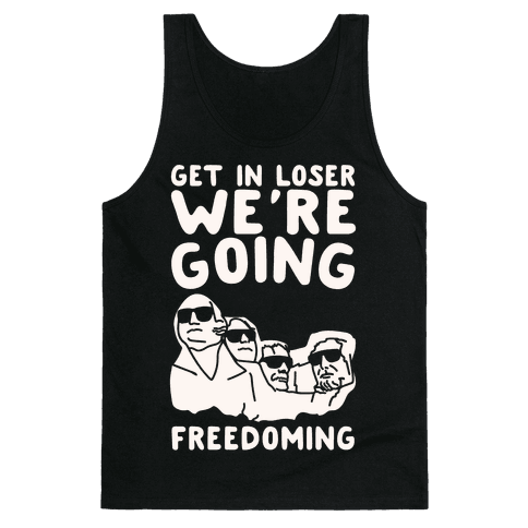 Get In Loser We're Going Freedoming Parody White Print Tank Top