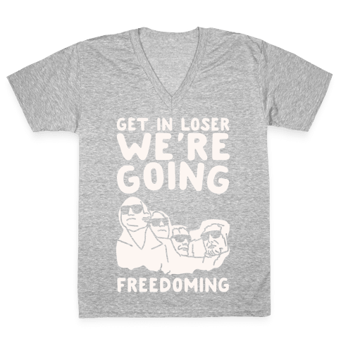 Get In Loser We're Going Freedoming Parody White Print V-Neck Tee Shirt